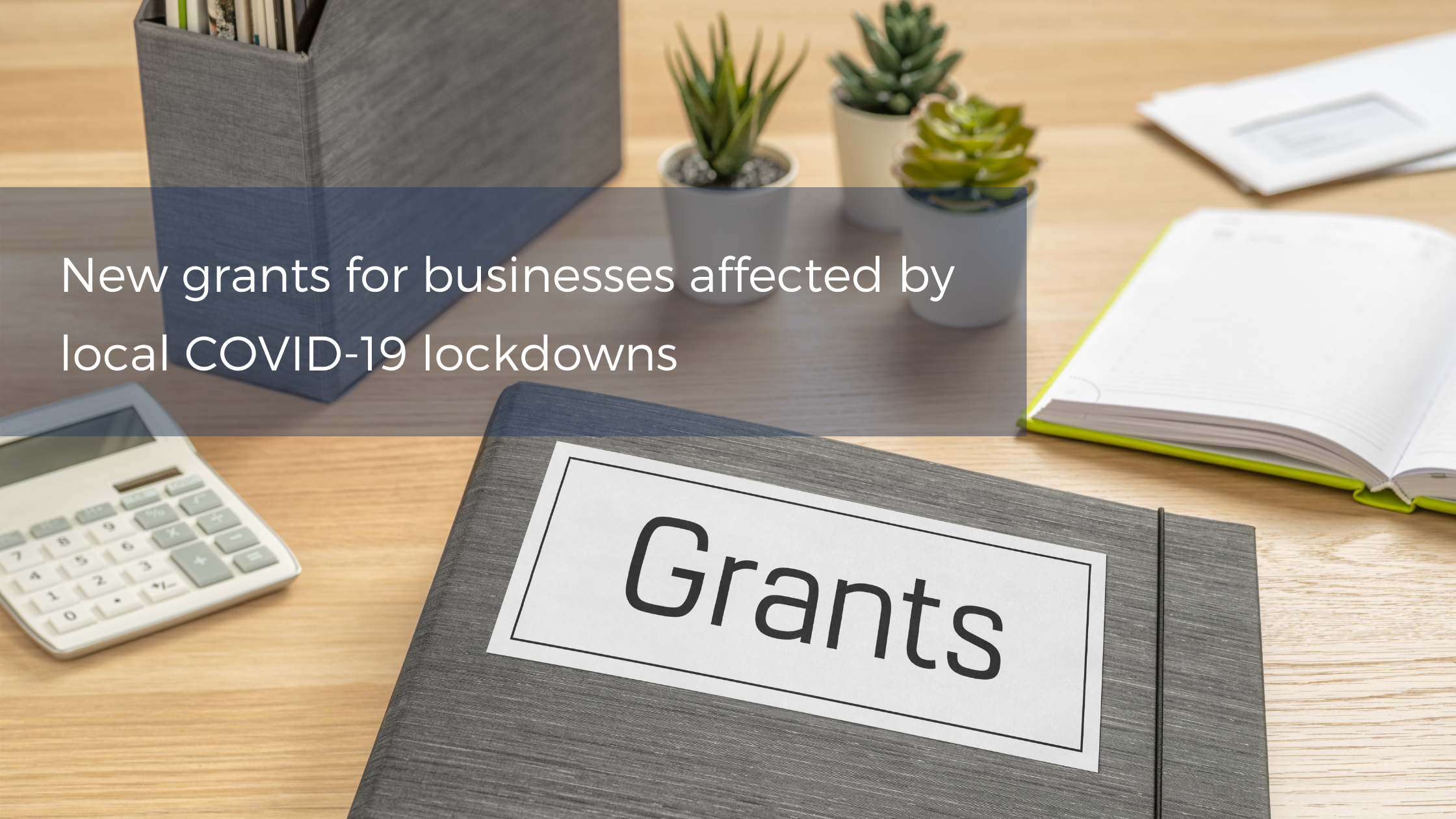 COVID-19: New Grants For Businesses Affected By Local Lockdowns