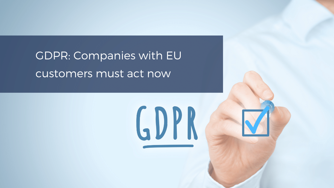 GDPR - act now if you have EU customers