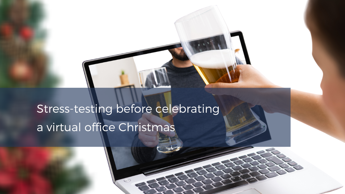 Stress-testing before celebrating a virtual office Christmas