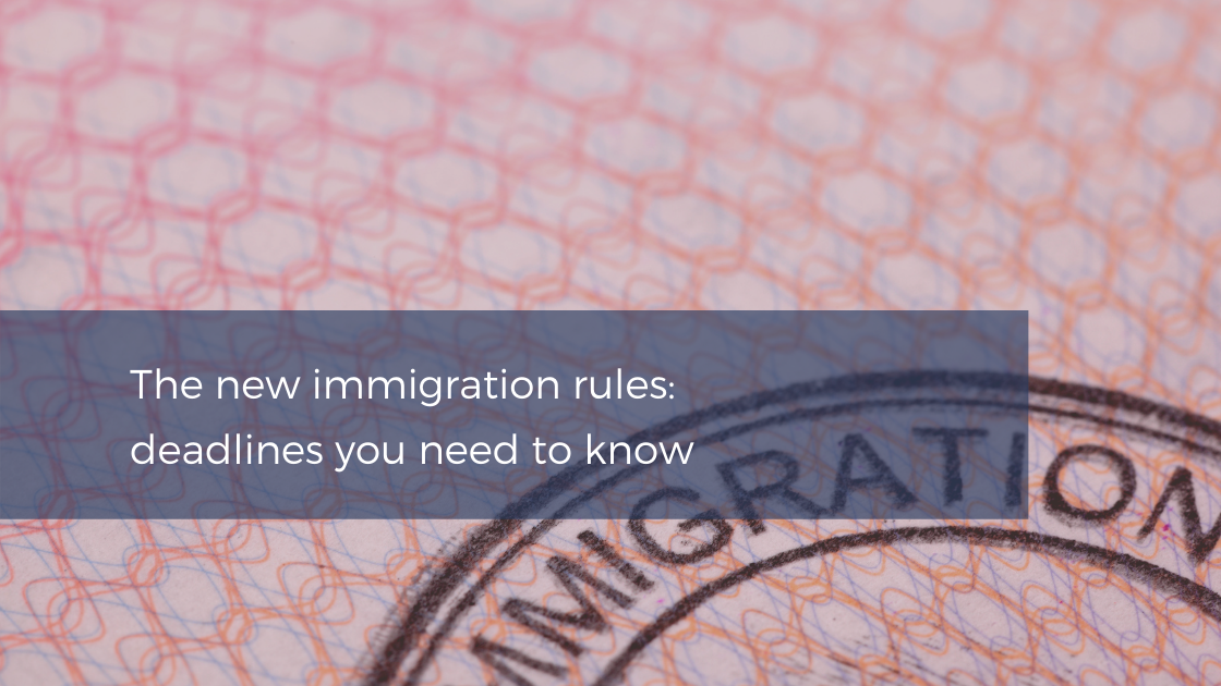 The new immigration rules: deadlines you need to know
