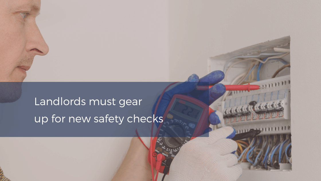 Landlords must gear up for new safety checks