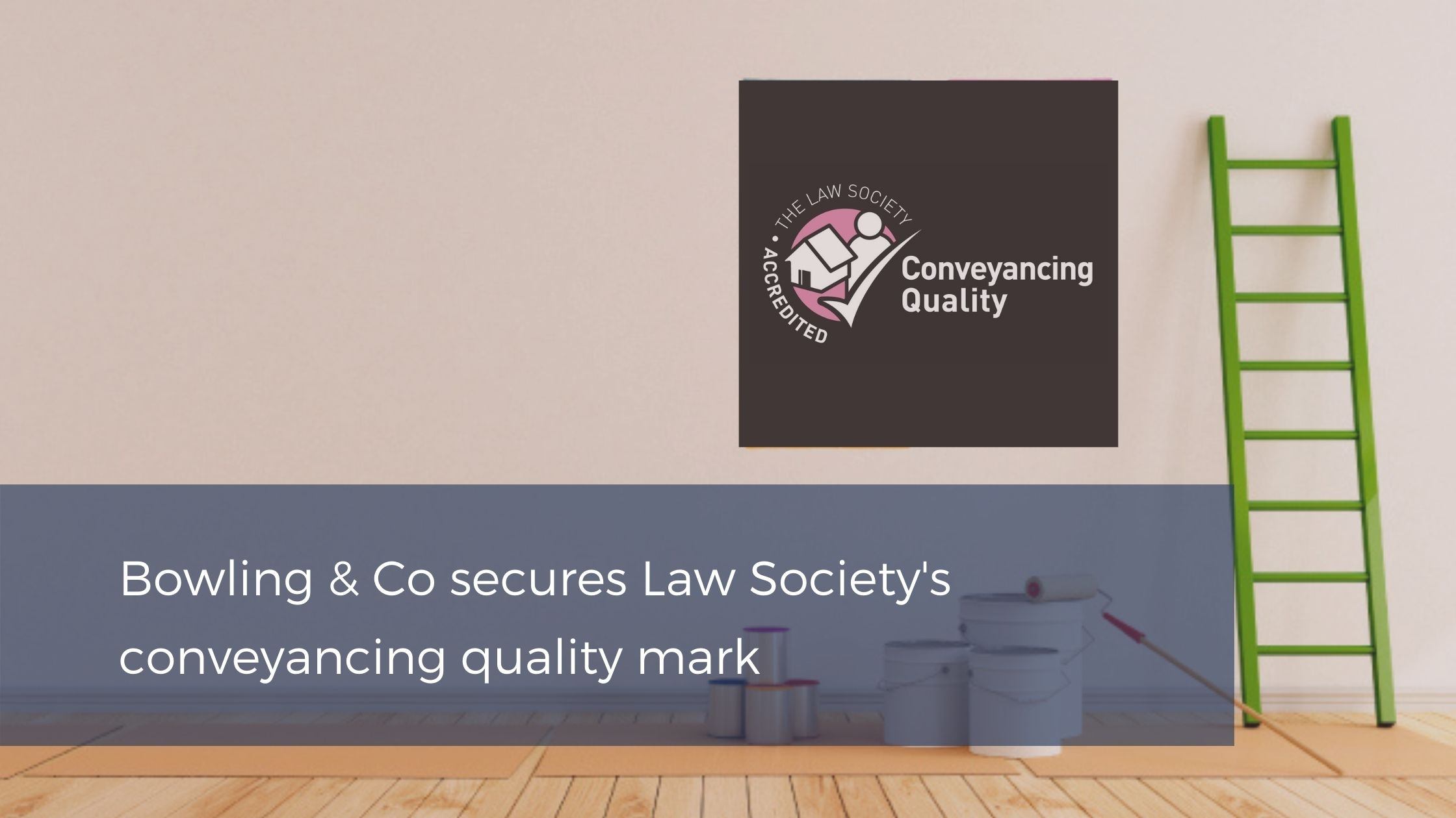 Bowling & Co secures Law Society's conveyancing quality mark