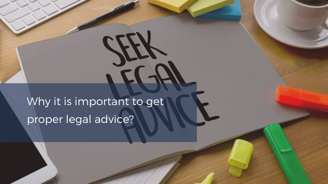 Why do I need to get proper legal advice?