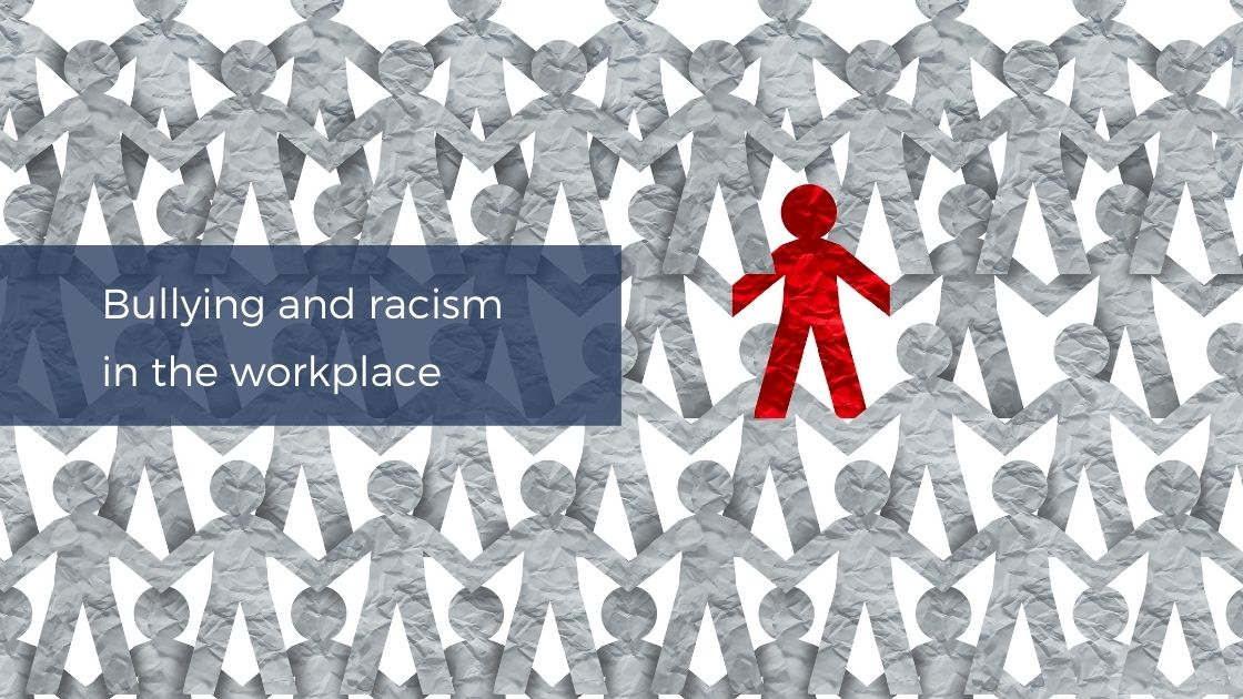 Bullying and racism in the workplace