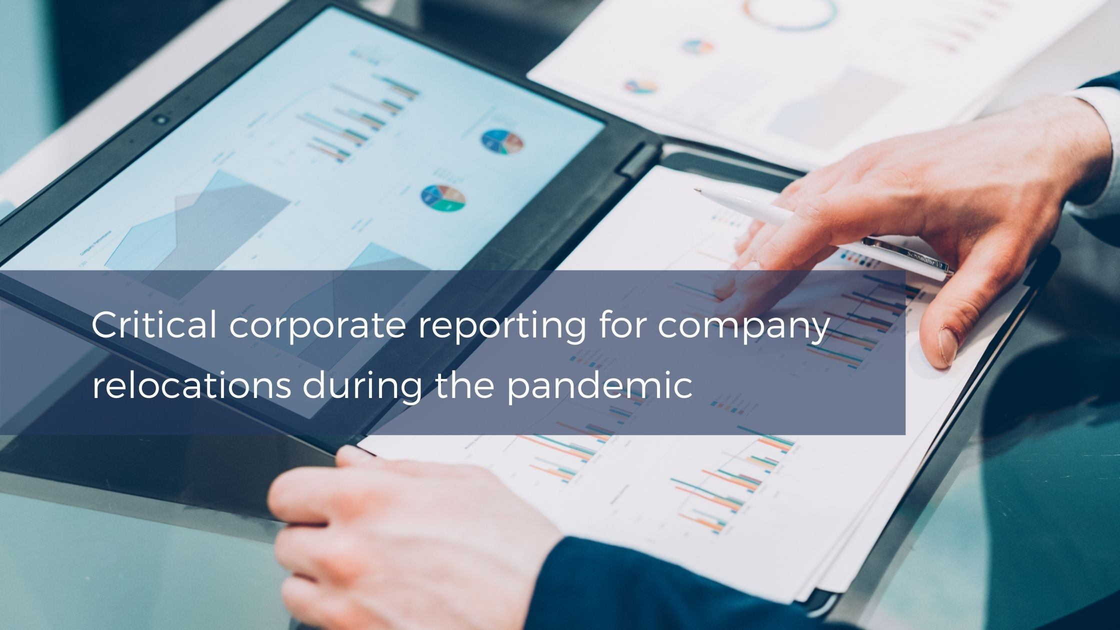 Critical corporate reporting for company relocations during the pandemic