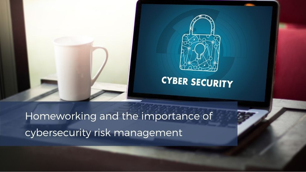 Homeworking and the importance of cybersecurity risk management