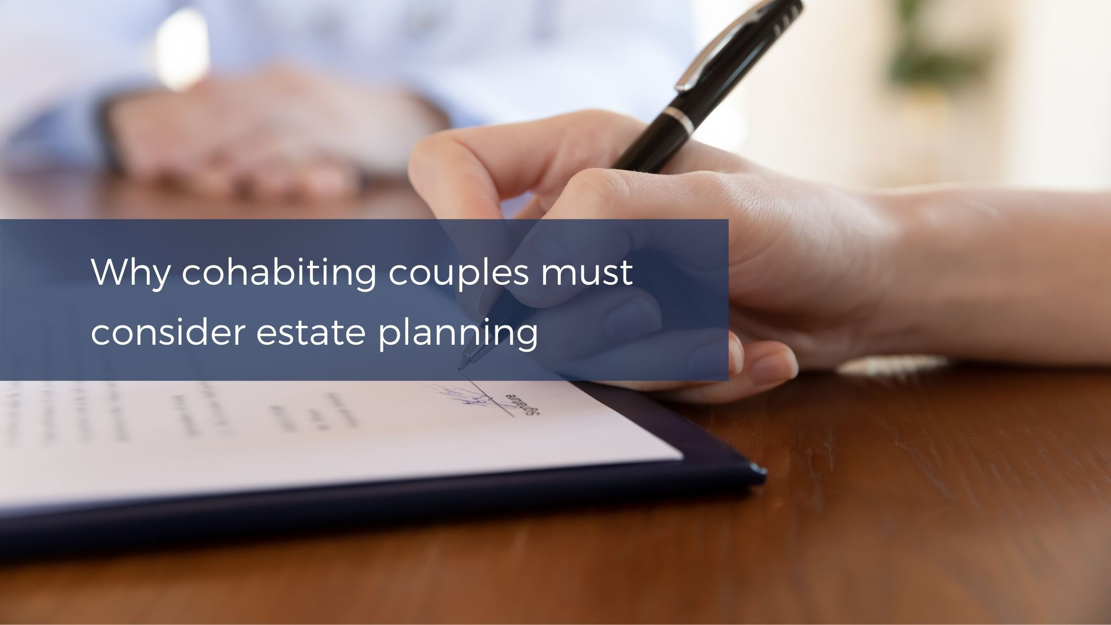 Why cohabiting couples must consider estate planning