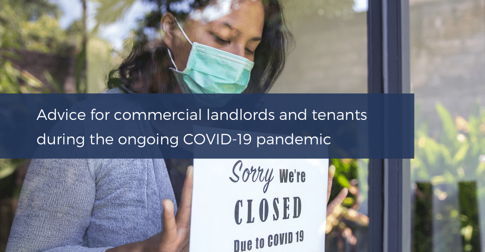 Advice for commercial landlords and tenants during the ongoing COVID-19 pandemic