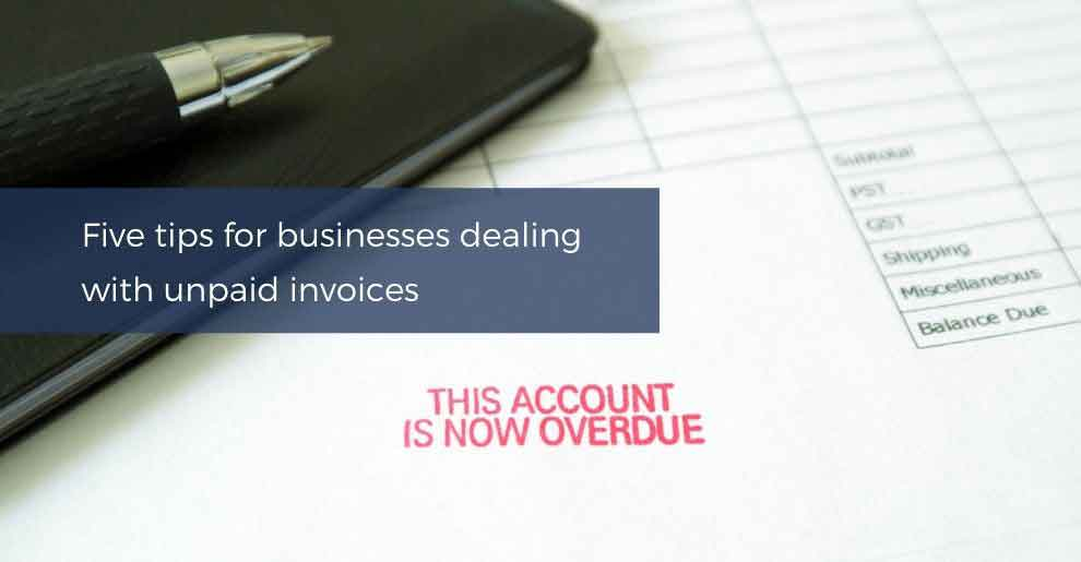 Five Tips For Businesses Dealing With Unpaid Invoices