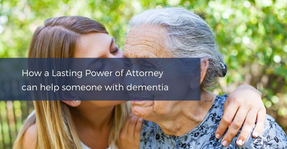 How a Lasting Power of Attorney can help someone with dementia